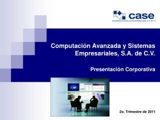 Computación Avanzada y Sistemas Empresariales, S.A. de C.V. Presentación Corporativa
