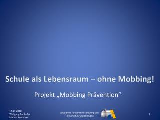 Schule als Lebensraum � ohne  Mobbing !