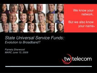 State Universal Service Funds: Evolution to Broadband? Pamela Sherwood MARC June 15, 2009