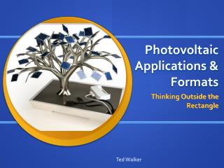 Photovoltaic Applications & Formats