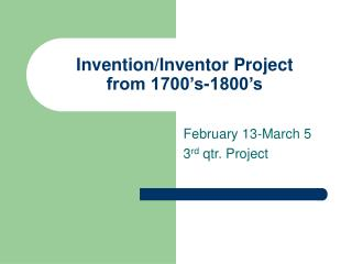 Invention/Inventor Project from 1700's-1800's