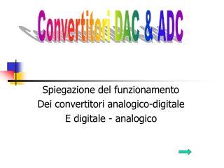 Spiegazione del funzionamento Dei convertitori analogico-digitale E digitale - analogico