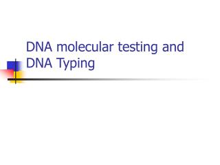 DNA molecular testing and DNA Typing