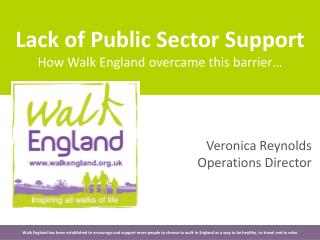 Lack of Public Sector Support How Walk England overcame this barrier…