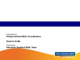 Presentation to Primary School SEAL Co-ordinators:  Good to be Me Presented by