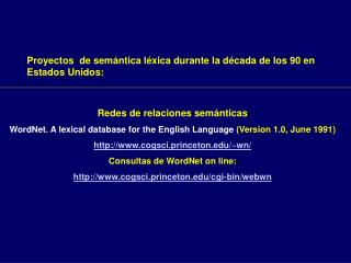 Redes de relaciones sem nticas WordNet. A lexical database for the English Language Version 1.0, June 1991 cogsci.prince