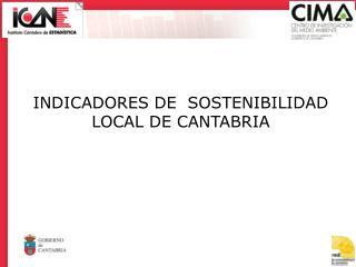 INDICADORES DE  SOSTENIBILIDAD LOCAL DE CANTABRIA