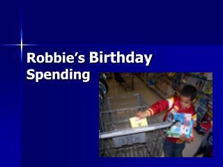 Robbie's  Birthday  Spending