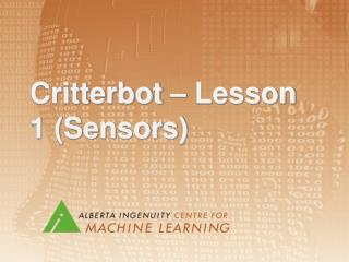 Critterbot – Lesson 1 (Sensors)