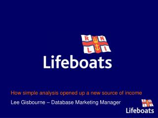 How simple analysis opened up a new source of income Lee Gisbourne – Database Marketing Manager
