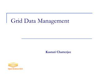 Grid Data Management Kasturi Chatterjee