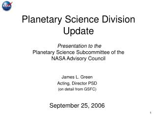 Planetary Science Division Update   Presentation to the Planetary Science Subcommittee of the  NASA Advisory Council