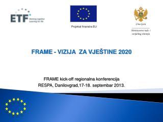 FRAME  - VIZIJA  ZA VJE Š TINE  2020  FRAME kick-off  regionalna konferencija