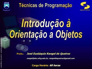 Profs.: José Eustáquio Rangel de Queiroz rangel@dsc.ufcg.br, rangeldequeiroz@gmail