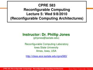 CPRE 583 Reconfigurable Computing Lecture 5: Wed 9/8/2010 (Reconfigurable Computing Architectures)