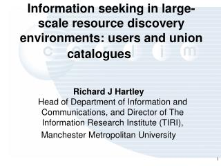 Information seeking in large-scale resource discovery environments: users and union catalogues