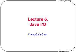 Lecture 6.  Java I/O