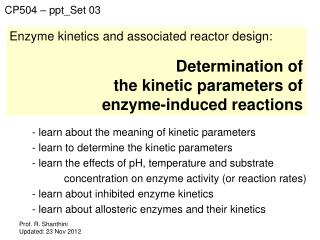 Enzyme kinetics and associated reactor design: Determination of  the kinetic parameters of