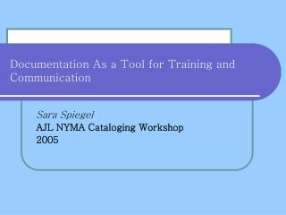 Documentation As a Tool for Training and Communication