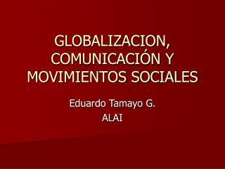 GLOBALIZACION, COMUNICACI�N Y MOVIMIENTOS SOCIALES
