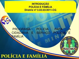 INTRODU��O  POL�CIA E FAM�LIA Diretriz n� 3.02.03/2011-CG