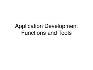 Application Development Functions and Tools