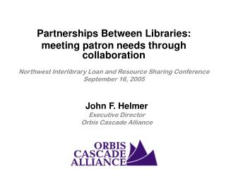 John F. Helmer Executive Director Orbis Cascade Alliance