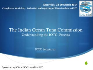 The Indian Ocean Tuna Commission Understanding the IOTC  Process