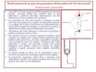 Realizzazione di un piccolo generatore elettrostatico di Van der Graaff  di Diego Urbani   Gennaio 2010
