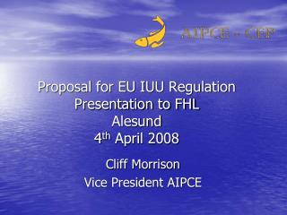Proposal for EU IUU Regulation Presentation to FHL Alesund 4 th  April 2008