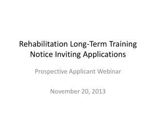 Rehabilitation Long-Term Training  Notice Inviting Applications