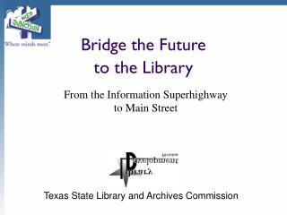 Bridge the Future to the Library
