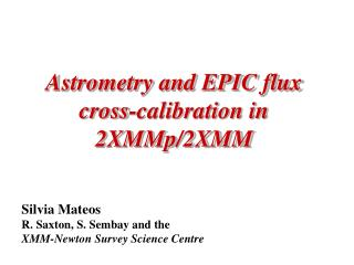 Astrometry and EPIC flux cross-calibration in  2XMMp/2XMM