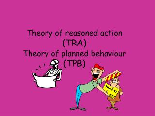 Theory of reasoned action TRA  Theory of planned behaviour  TPB