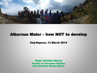 Alburnus Maior – how NOT to develop  Cluj-Napoca,  13 March  201 4