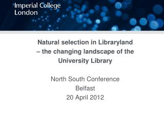Natural selection in Libraryland  � the changing landscape of the  University Library