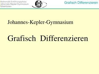Johannes-Kepler-Gymnasium Grafisch  Differenzieren