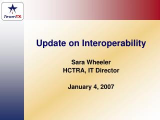 Update on Interoperability Sara Wheeler HCTRA, IT Director January 4, 2007