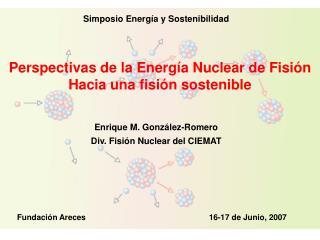 Perspectivas de la Energía Nuclear de Fisión Hacia una fisión sostenible
