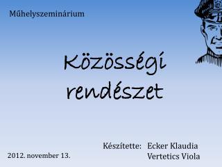 Készítette: Ecker Klaudia  Vertetics  Viola