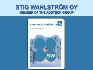 STIG WAHLSTRÖM OY MEMBER OF THE ADDTECH GROUP