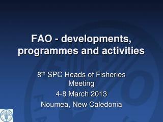 FAO - developments,  programmes  and activities