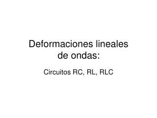 Deformaciones lineales  de ondas: