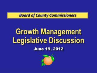 Growth Management Legislative Discussion June 19, 2012