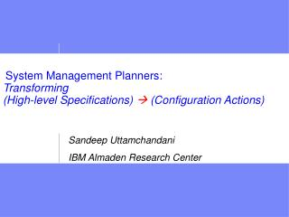 System Management Planners:  Transforming  (High-level Specifications)    (Configuration Actions)