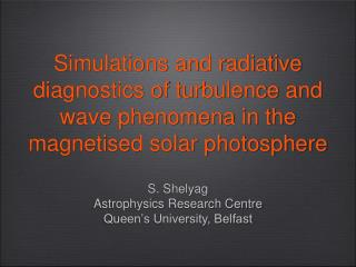 S. Shelyag Astrophysics Research Centre Queen's University, Belfast