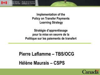 Pierre Laflamme – TBS/OCG  Hélène Maurais – CSPS