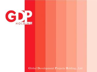 G lobal  D evelopment  P rojects  H olding., Ltd