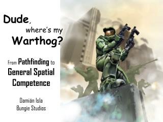 Dude ,  	   where's my  Warthog?