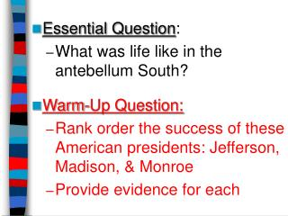 Essential Question: What was life like in the antebellum South  Warm-Up Question: Rank order the success of these Americ